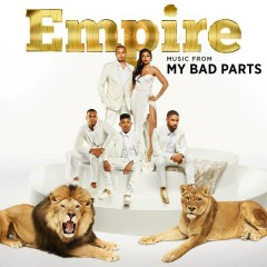 Empire: Music From 'My Bad Parts' - Empire Cast