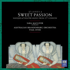 If Love's A Sweet Passion - Paul Dyer, Australian Brandenburg Orchestra, Sara Macliver