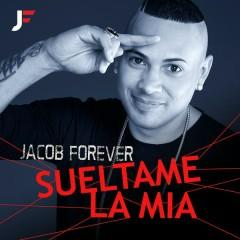 Súeltame la Mía - Jacob Forever