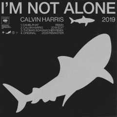I'm Not Alone 2019 - Calvin Harris