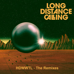 HDWWTL - The Remixes - Long Distance Calling