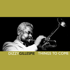 Things To Come - Dizzy Gillespie