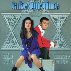 Take Our Time - Henry Chúc, Bảo Hân