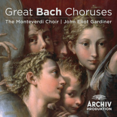 Great Bach Choruses - John Eliot Gardiner, The Monteverdi Choir