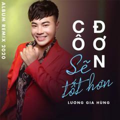 Bài hát Cô Đơn Sẽ Tốt Hơn (Remix) (EP) - Lương Gia Hùng