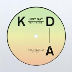Just Say (Remixes, Vol. 1) - KDA, Tinashe