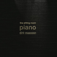 The Sitting Room Piano (Chapter I) - Dirk Maassen