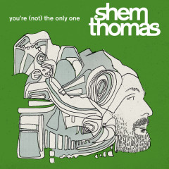You're (Not) The Only One - Shem Thomas