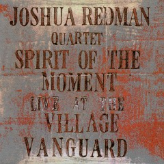 Spirit Of The Moment: Live At The Village Vanguard - Joshua Redman
