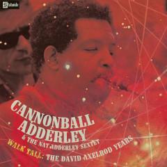 Walk Tall: The David Axelrod Years - Cannonball Adderley, Nat Adderley Sextet