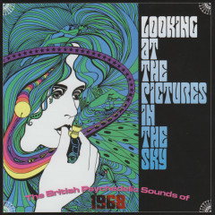 Looking At The Pictures In The Sky (The British Psychedelic Sounds Of 1968)