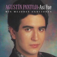 Así Fue: Mis Mejores Canciones - Agustin Pantoja