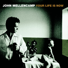 Your Life Is Now - John Mellencamp