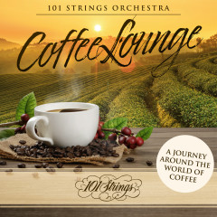 Coffee Lounge: A Journey Around the World of Coffee - 101 Strings Orchestra