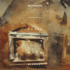 Death is a Warm Blanket - MicroWave