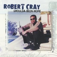 Shoulda Been Home - The Robert Cray Band