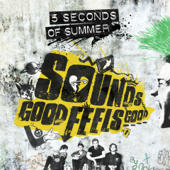 Sounds Good Feels Good (B-Sides And Rarities) - 5 Seconds Of Summer