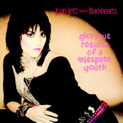 Glorious Results of a Misspent Youth (Expanded Edition) - Joan Jett & The Blackhearts