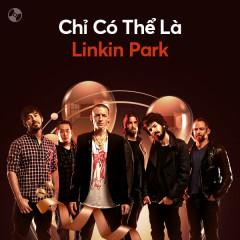 Chỉ Có Thể Là Linkin Park - Linkin Park