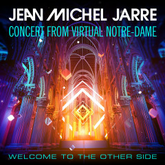 Welcome To The Other Side (Concert From Virtual Notre-Dame) - Jean-Michel Jarre