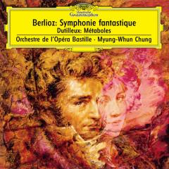 Berlioz: Symphonie fantastique, Op.14 / Dutilleux: Métaboles - Orchestre de l'Opéra Bastille, Myung-Whun Chung