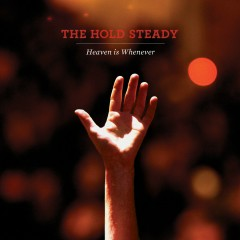 Heaven Is Whenever - The Hold Steady