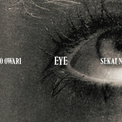 Eye - SEKAI NO OWARI