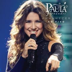 Amanhecer (Ao Vivo) - Paula Fernandes