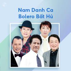 Nam Danh Ca Bolero Bất Hủ - Various Artists