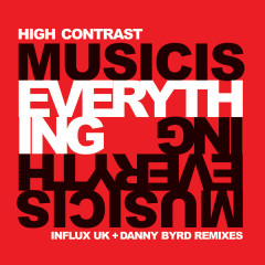 Music Is Everything (Influx UK + Danny Byrd Remixes) - High Contrast