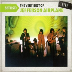 Setlist: The Very Best Of Jefferson Airplane LIVE - Jefferson Airplane