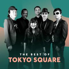 Những Bài Hát Hay Nhất Của Tokyo Square - Tokyo Square
