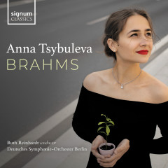 Brahms - Anna Tsybuleva, Deutsches Symphonie-Orchester Berlin, Ruth Reinhardt