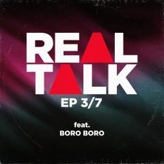 EP 3/7 (feat. Boro Boro) - Real Talk, Boro Boro