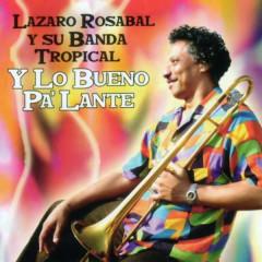 Y Lo Bueno Pa'lante (Remasterizado) - Lázaro Rosabal y Su Banda Tropical