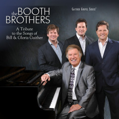 A Tribute To The Songs Of Bill & Gloria Gaither - The Booth Brothers