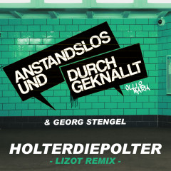Holterdiepolter (LIZOT Remix) - Anstandslos & Durchgeknallt, Georg Stengel