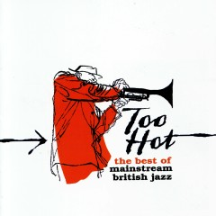 Too Hot: The Best of Mainstream British Jazz - Various Artists