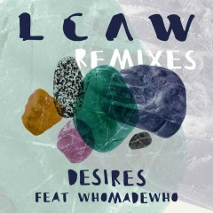 Desires (Remixes) - LCAW,WhoMadeWho