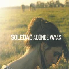Adonde Vayas - Soledad