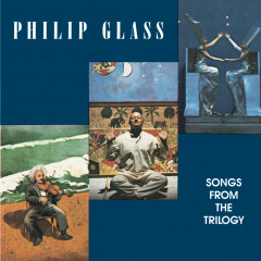 Glass: Songs from the Trilogy - Philip Glass