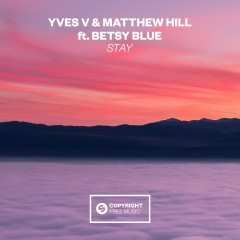 Stay (feat. Betsy Blue) - Yves V, Matthew Hill, Betsy Blue