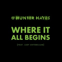 Where It All Begins (feat. Lady Antebellum) - Hunter Hayes