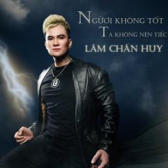Người Không Tốt Ta Không Nên Tiếc (Single) - Lâm Chấn Huy