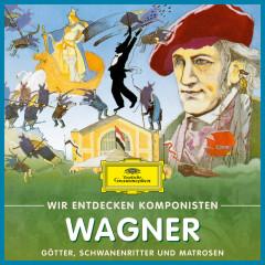 Wir entdecken Komponisten: Richard Wagner – Götter, Schwanenritter und Matrosen - Will Quadflieg
