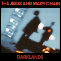 Darklands (Expanded Version) - The Jesus and Mary Chain