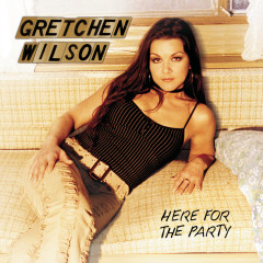 Here For The Party - Gretchen Wilson