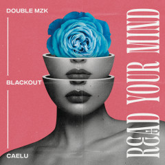 Read Your Mind - Double MZK, Blackout, Caelu