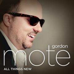 All Things New - Gordon Mote