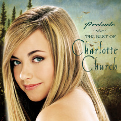 Prelude...The Best of Charlotte Church - Charlotte Church